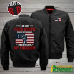 familyloves.com I Do Not Fear Death Nearly As Much As I Fear Losing My Freedom Embroidery Jacket %tag