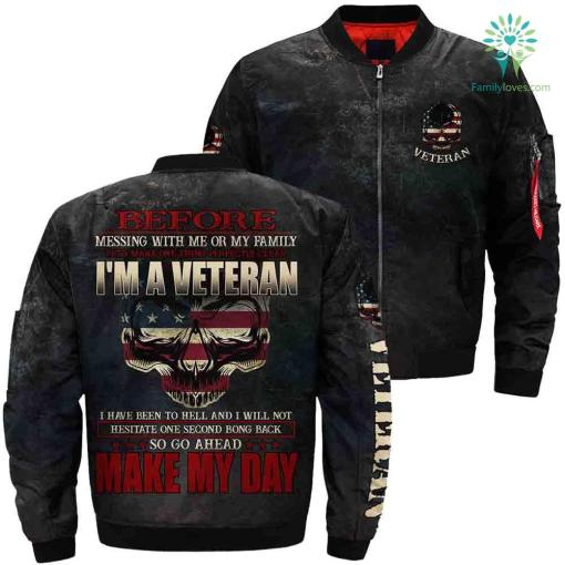 Before Messing With Me Or My Family Let's Make One Thing Perfectly Clear I'm A Veteran...Over Print Jacket %tag familyloves.com