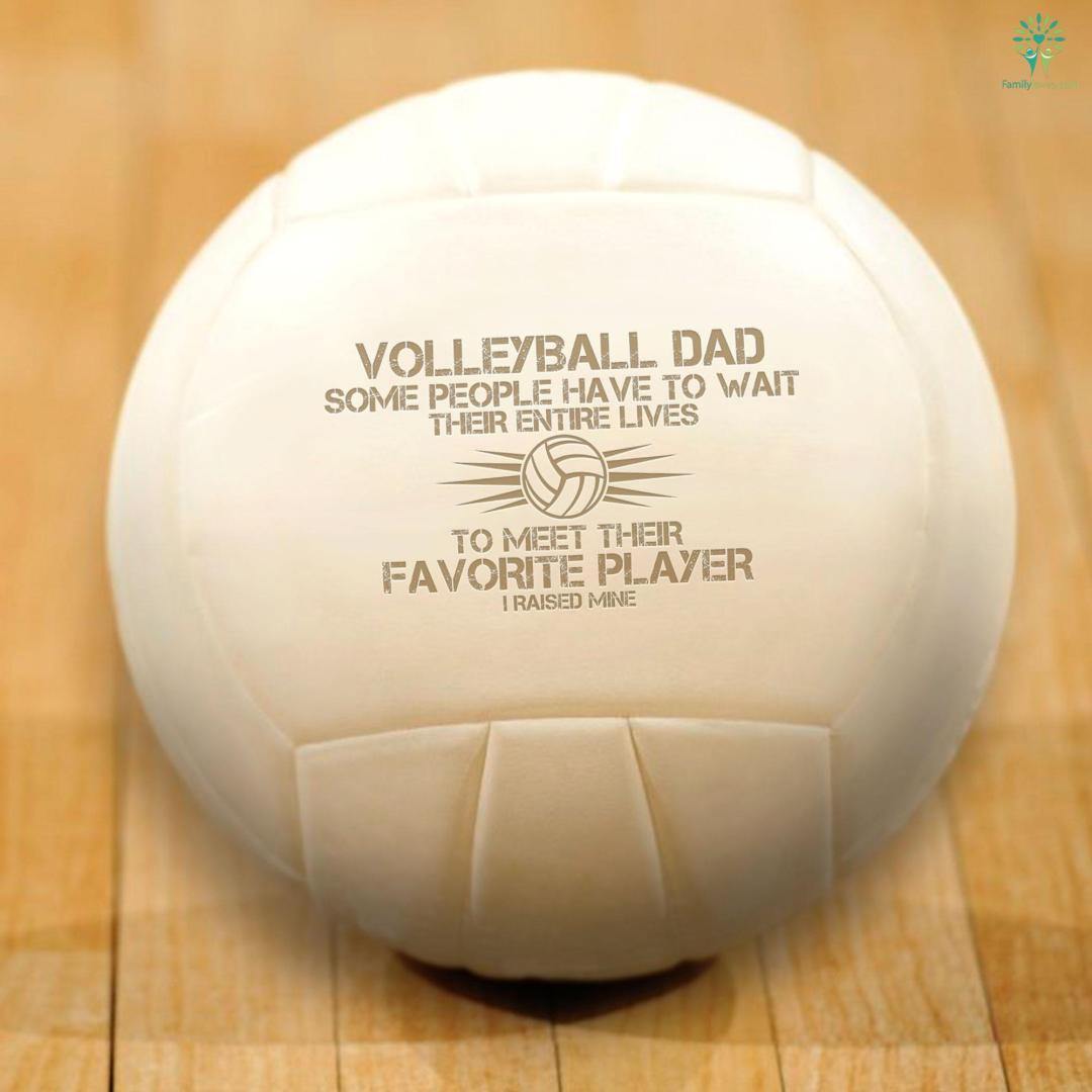 Volleyball dad some people have to wait… i raised mine %tag familyloves.com