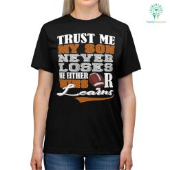 Trust Me My Son Never Loses He Either Wins Or Learns Shirts %tag familyloves.com