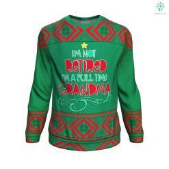 i'm not retired i'm a full time grandma UGLY CHRISTMAS SWEATER %tag familyloves.com