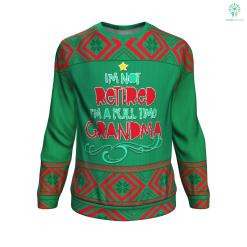i'm not retired i'm a full time grandma UGLY CHRISTMAS SWEATER %tag familyloves.com