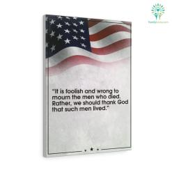 George S. Patton Quote Canvas-It Is Foolish And Wrong To Mourn The Men Who Died... %tag familyloves.com