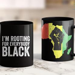 Black Lives Matter Meme I'M Rooting Everybody Black 11Oz 15Oz Black Mug %tag familyloves.com