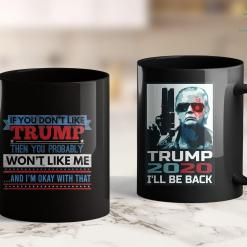 Trump 2020 Jewelry If You Dont Like Trump Then You Wont Like Me 11oz Coffee Mug %tag familyloves.com