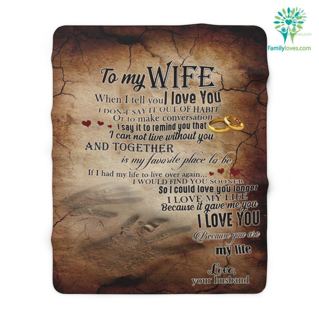 To My Wife When I Tell You I Love You I Don't Say It Out Of Habit Love Your Husband Sherpa Fleece Blanket Familyloves.com