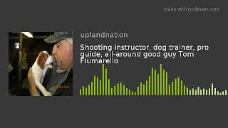 Shooting instructor dog trainer pro guide all around good guy Tom Fiumarello - Shooting instructor, dog trainer, pro guide, all-around good guy Tom Fiumarello