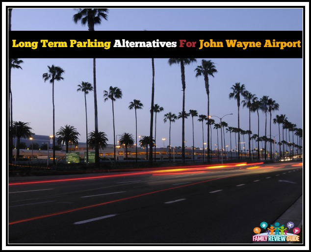 Long Term Parking Alternatives For Sna Airport Family Review Guide