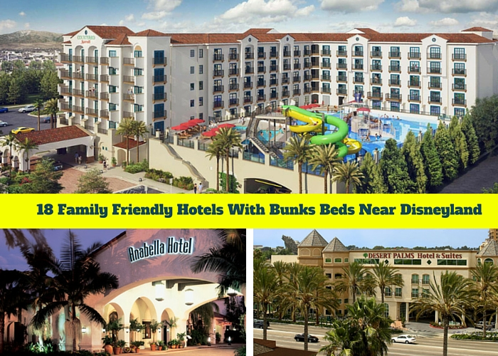 18 Family Friendly Hotels With Bunks Beds Near Disneyland Family
