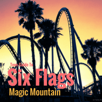 Teen Guide To Visiting Six Flags Magic Mountain