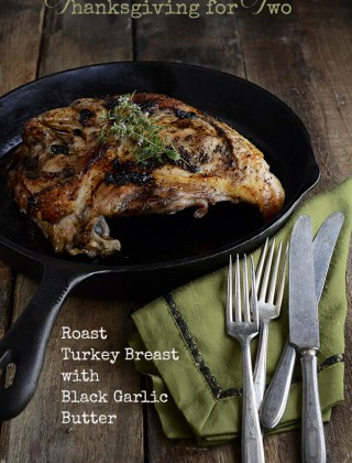 Thanksgiving for Two? Roast Turkey Breast with Black Garlic Butter