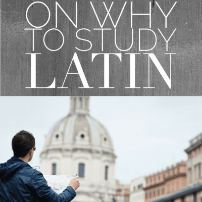 A Student's Perspective on Why to Study Latin