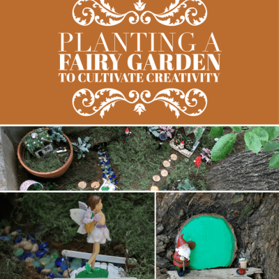 Planting a Fairy Garden to Cultivate Creativity