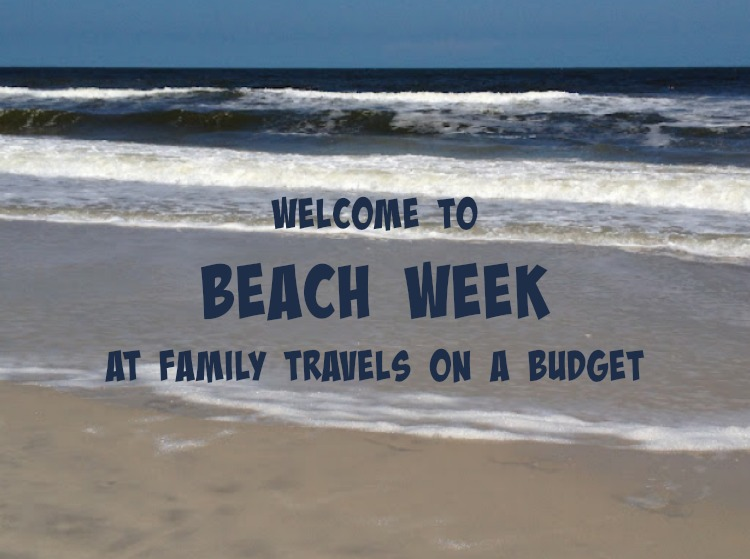 beach week at #familytravelsonabudget