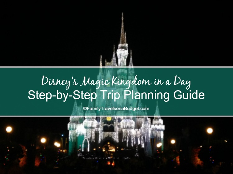 Disney's Magic Kingdom in a day: Trip Planning Guide