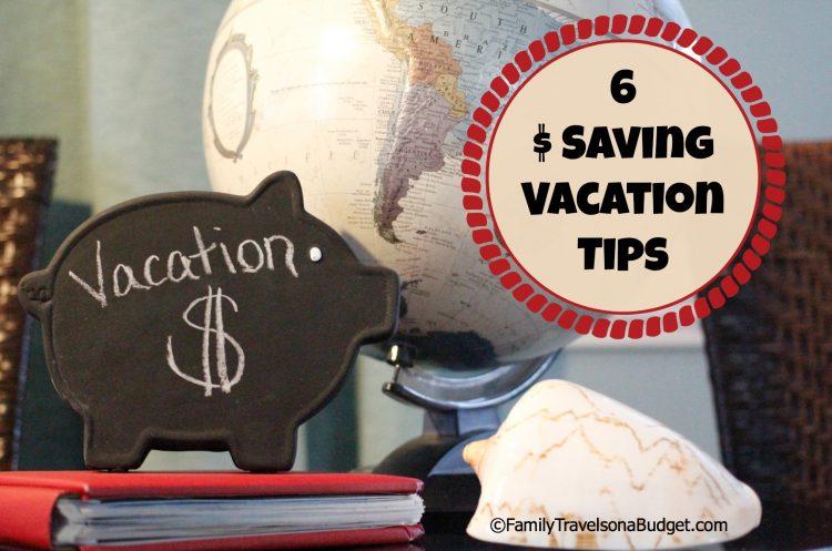 6 Money Saving Vacation Tips