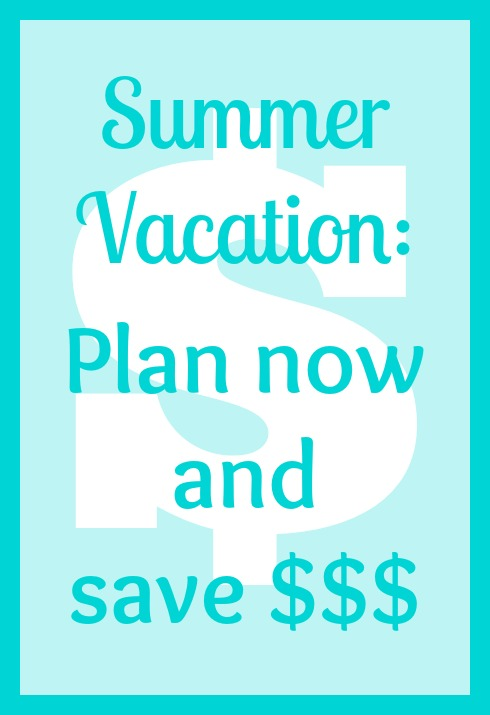 Summer Vacation: Plan now and save $$$