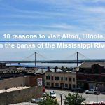 10 reasons to visit Alton, Illinois