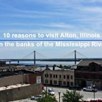 10 reasons to visit Alton, Illinois