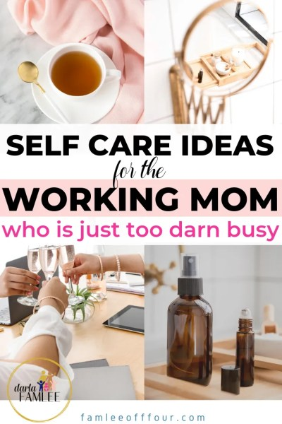 Real Self Care Ideas for Working Moms