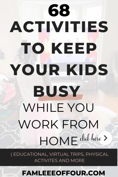68 activities to keep your kids busy you get your work done.  Have you ever tried to work from home with the kids home? If so, you'll know that it's a real struggle because they are asking endless questions, saying they're bored. And we know... they have  plenty of things to do. Now that schools are out, what are we going to do? Click through for the only list you need to keep them occupied and learning. Work From Home with Kids| WFHM| Get thing done with kids| work from home schedule, activities for kids indoor, keep kids busy  #wfhm #teleworking