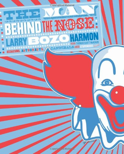 The Man Behind the Nose: Assassins, Astronauts, Cannibals, and Other Stupendous Tales, by Larry Harmon