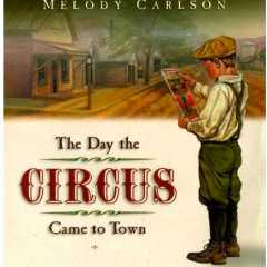 The Day the Circus Came to Town, written by Melody Carlson, illustrated by Ned Butterfield
