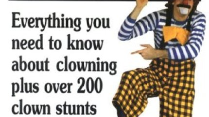 Clown Act Omnibus : Everything You Need to Know About Clowning Plus over 200 Clown Stunts by Wes. McVicar