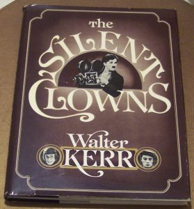 The Silent Clowns, by Walter Kerr