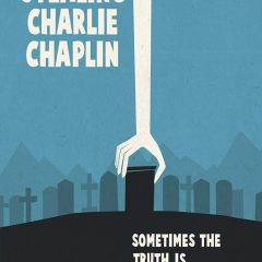 Stealing Charlie Chaplin - a documentary about what happened to the legendary film clown after his death