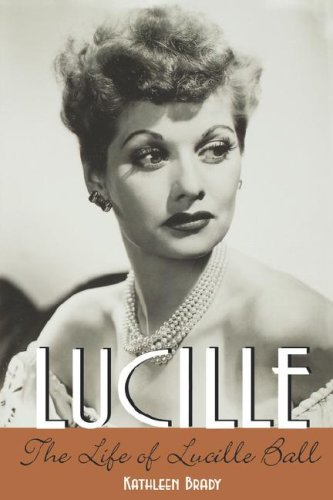Book Description of Lucille: The Life of Lucille Ball by Kathleen Brady courtesy of Amazon.com