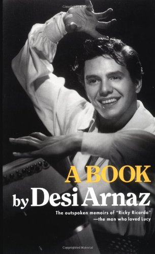 "A Book by Desi Arnaz, the outspoken memoirs of ""Ricky Ricardo"" - the man who loved Lucy"