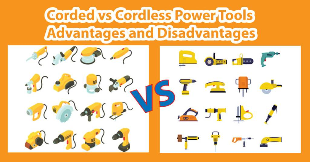 Corded vs Cordless Power Tools: Advantages and Disadvantages