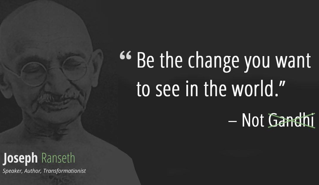 Be The Change You Want!