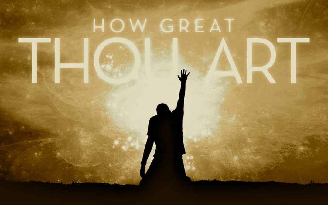 At the End of the Year, How Great Thou Art!