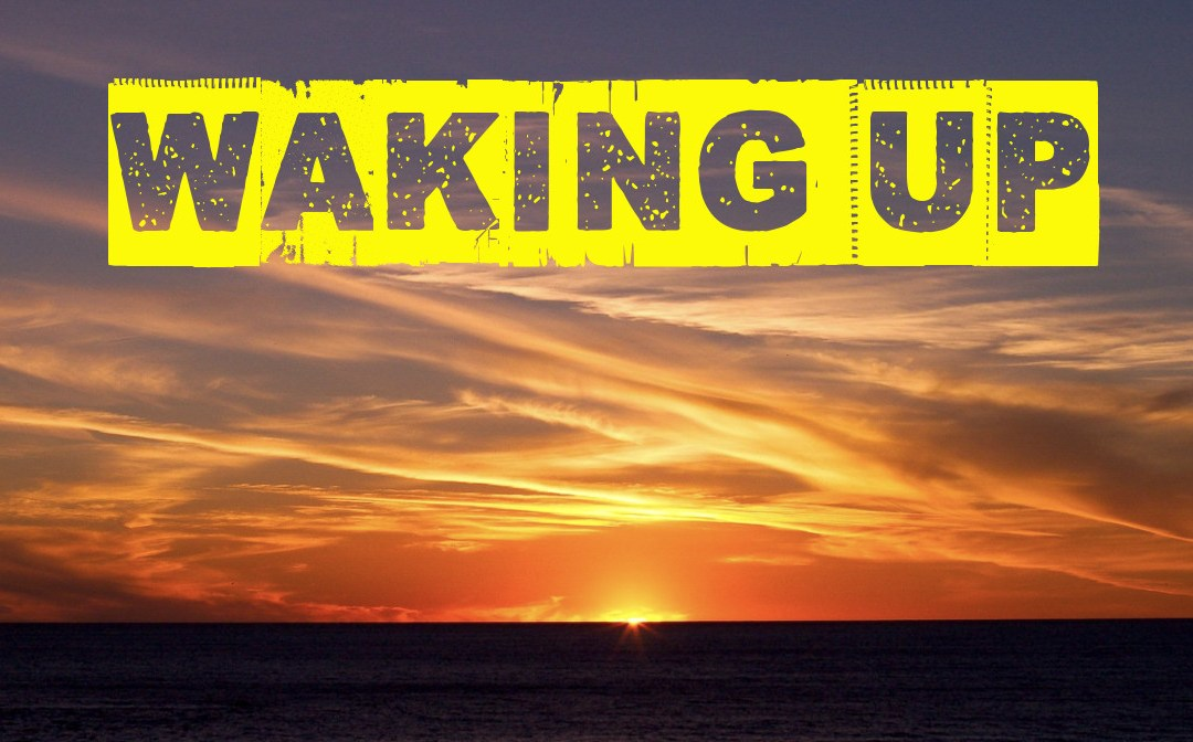 A Lifetime of Waking Up