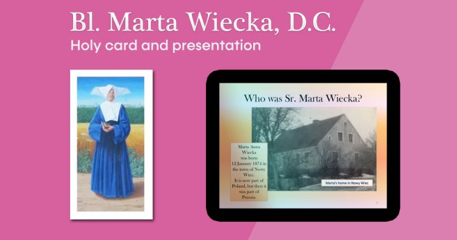 Feast Day of Blessed Marta Wiecka, D.C. (May 30)