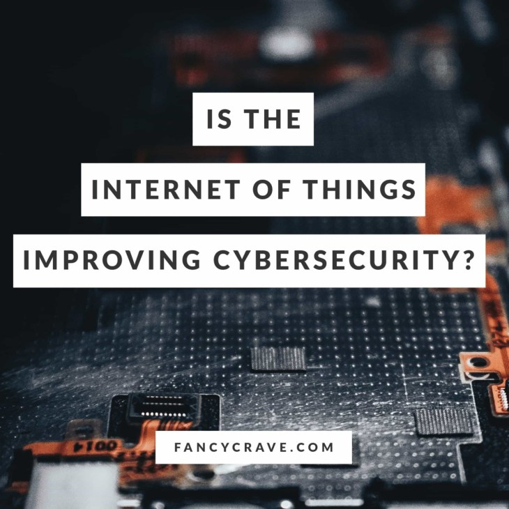Is The Internet of Things Improving Cybersecurity