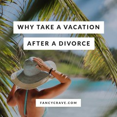 Why-Take-a-Vacation-After-a-Divorce-min