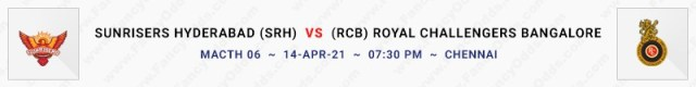 Match No 6.  Sunrisers Hyderabad vs Royal Challengers Bangalore (SRH Vs RCB)