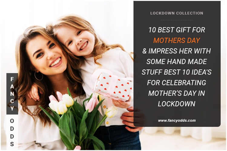 Top 10 Best Mother's Day Gift Ideas In Lockdown   Hand Made Gift   Ideas For How To Celebrate Mother's Day In Lockdown