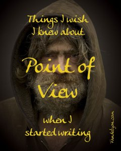 Things I wish I knew about Point of View when I started writing.