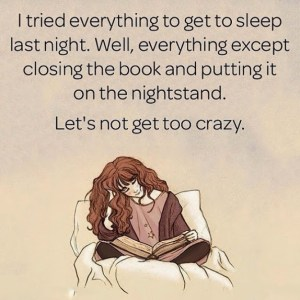I tried everyting to get to sleep last night. Well, everythign except closign the book and putting it on the nightstand. Let's not get too crazy.