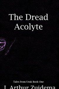 The Dread Acolyte by J. Arthur Zuidema