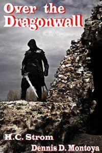 Over the Dragonwall by H.C. Strom and Dennis D. Montoya