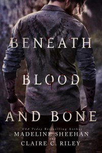 Beneath Blood and Bone by Claire C. Riley and Madeline Sheehan