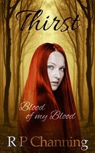 Thirst: Blood of my Blood by R.P. Channing