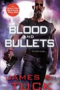 Blood and Bullets by James Tuck