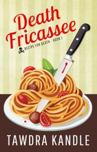 Death Fricassee (Recipe for Death) by Tawdra Kandle