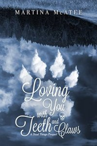Loving you with Teeth and Claws by Martina McAtee